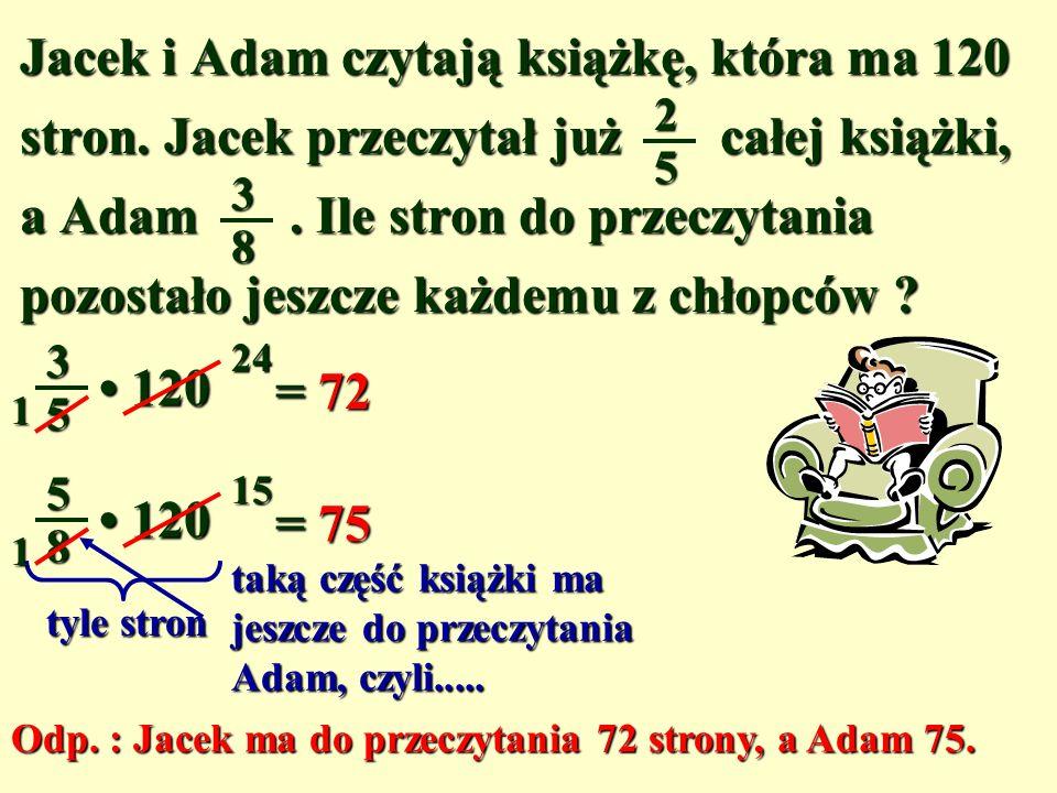 Jacek i Adam czytają książkę, która ma 120 stron. Jacek przeczytał już