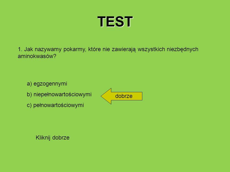 TEST 1. Jak nazywamy pokarmy, które nie zawierają wszystkich niezbędnych aminokwasów a) egzogennymi.