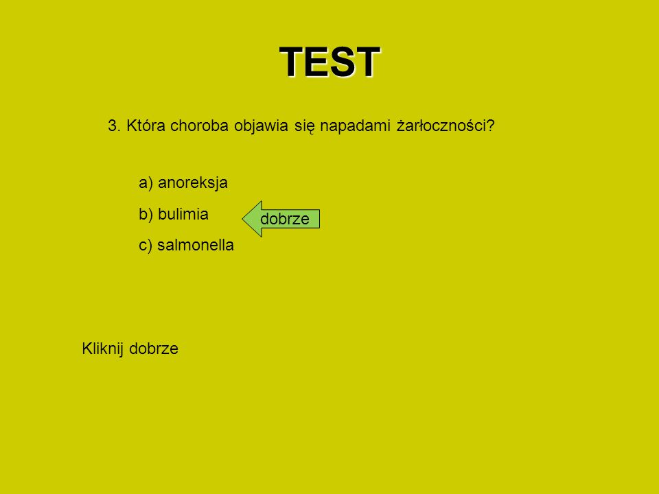 TEST 3. Która choroba objawia się napadami żarłoczności a) anoreksja