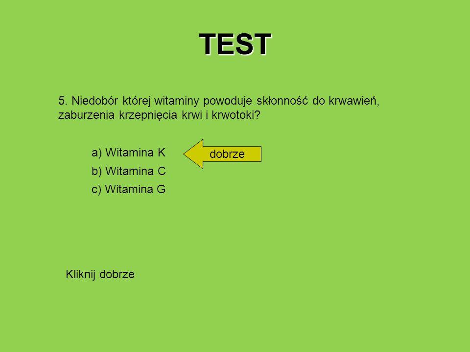 TEST 5. Niedobór której witaminy powoduje skłonność do krwawień, zaburzenia krzepnięcia krwi i krwotoki