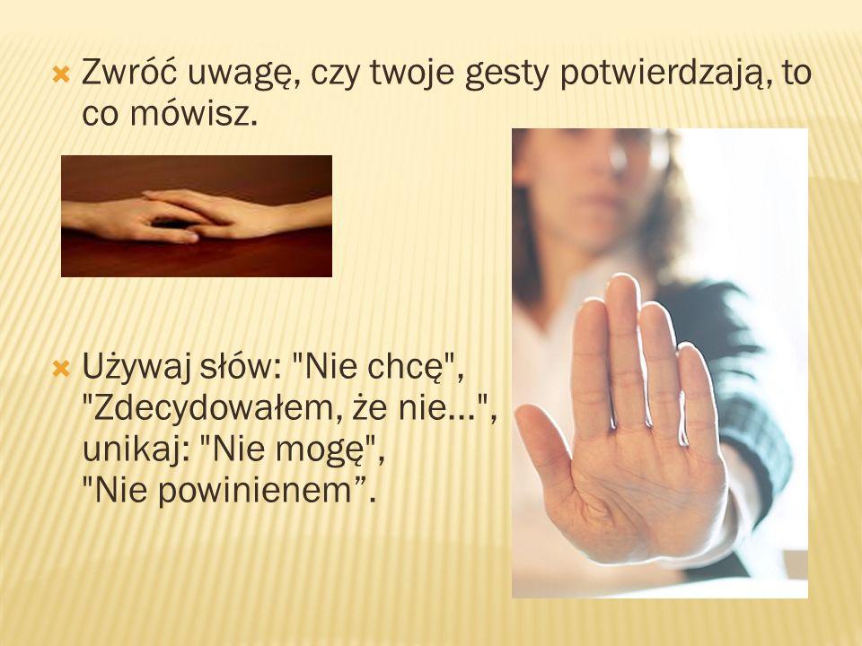 Zwróć uwagę, czy twoje gesty potwierdzają, to co mówisz.