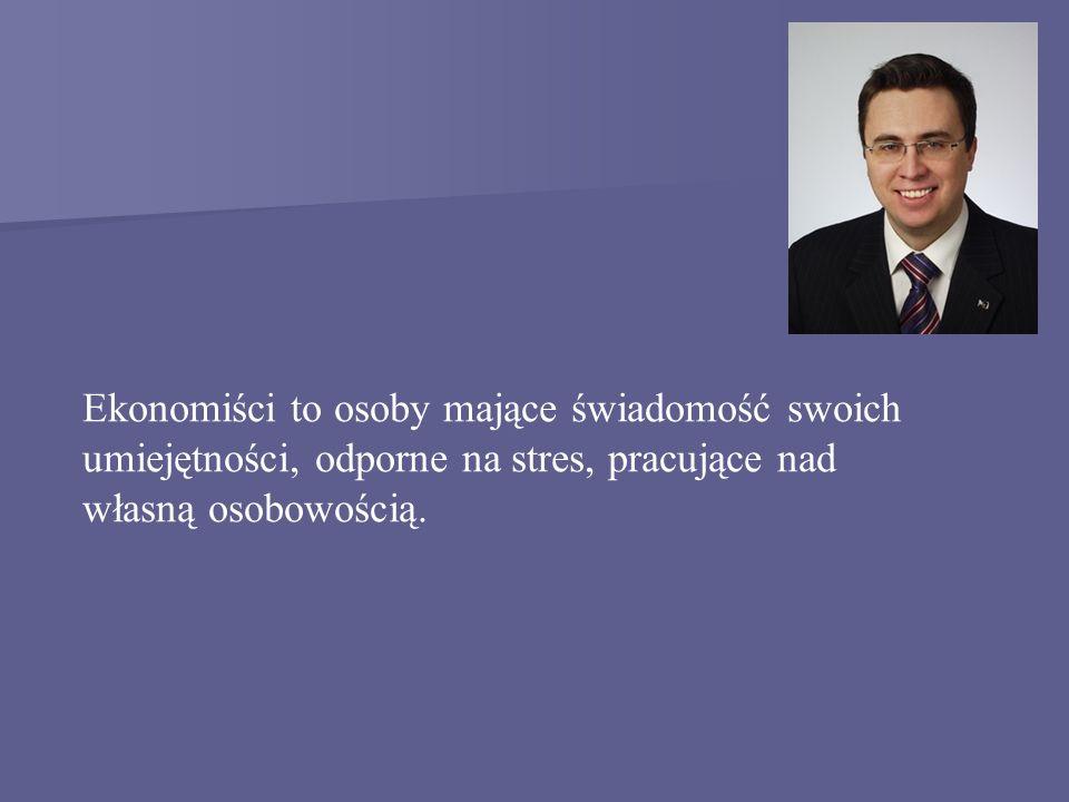 Ekonomiści to osoby mające świadomość swoich umiejętności, odporne na stres, pracujące nad własną osobowością.