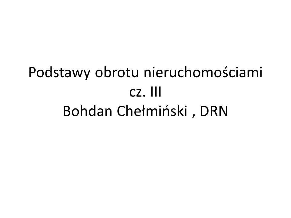 Podstawy obrotu nieruchomościami cz. III Bohdan Chełmiński , DRN