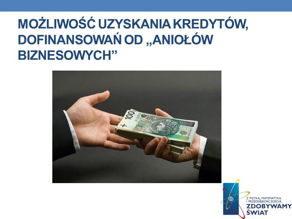 """Możliwość uzyskania kredytów, Dofinansowań od """"Aniołów Biznesowych"""