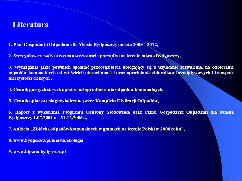 Literatura 1. Plan Gospodarki Odpadami dla Miasta Bydgoszczy na lata 2005 – 2012,
