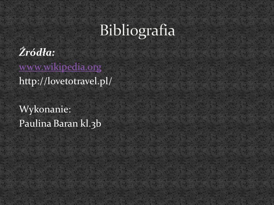 Bibliografia Źródła: www.wikipedia.org http://lovetotravel.pl/