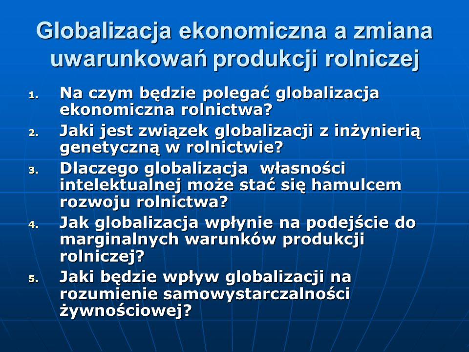 Globalizacja ekonomiczna a zmiana uwarunkowań produkcji rolniczej