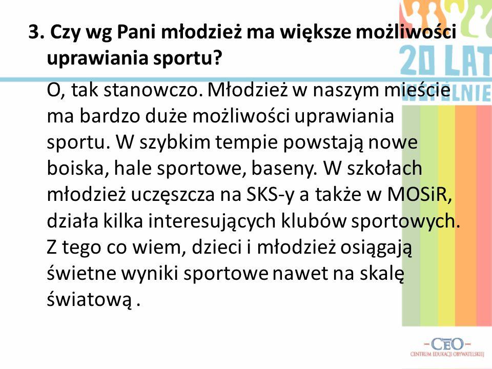 3. Czy wg Pani młodzież ma większe możliwości uprawiania sportu