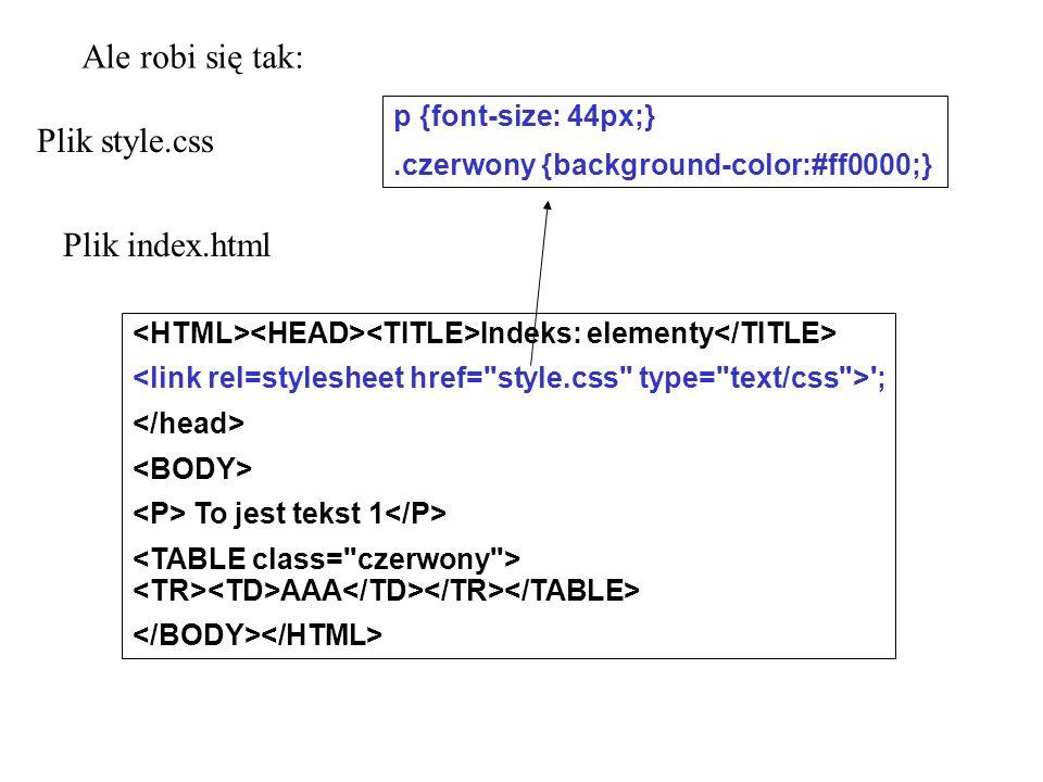 Ale robi się tak: Plik style.css Plik index.html p {font-size: 44px;}