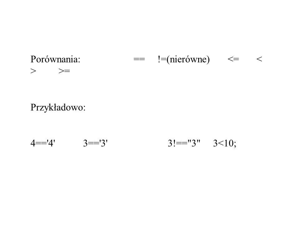 Porównania: == !=(nierówne) <= < > >=