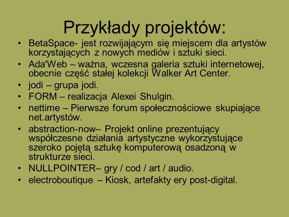 Przykłady projektów: BetaSpace- jest rozwijającym się miejscem dla artystów korzystających z nowych mediów i sztuki sieci.