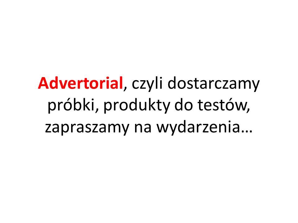 Advertorial, czyli dostarczamy próbki, produkty do testów, zapraszamy na wydarzenia…