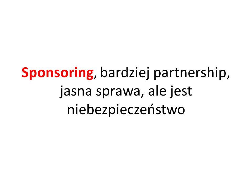 Sponsoring, bardziej partnership, jasna sprawa, ale jest niebezpieczeństwo