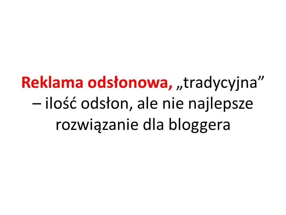 """Reklama odsłonowa, """"tradycyjna – ilość odsłon, ale nie najlepsze rozwiązanie dla bloggera"""