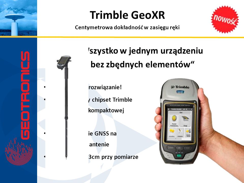 """Trimble GeoXR """"Wszystko w jednym urządzeniu i bez zbędnych elementów"""