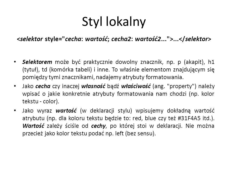 Styl lokalny <selektor style= cecha: wartość; cecha2: wartość2... >...</selektor>