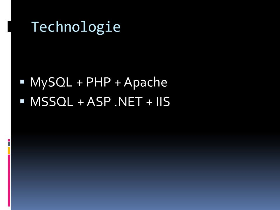 Technologie MySQL + PHP + Apache MSSQL + ASP .NET + IIS