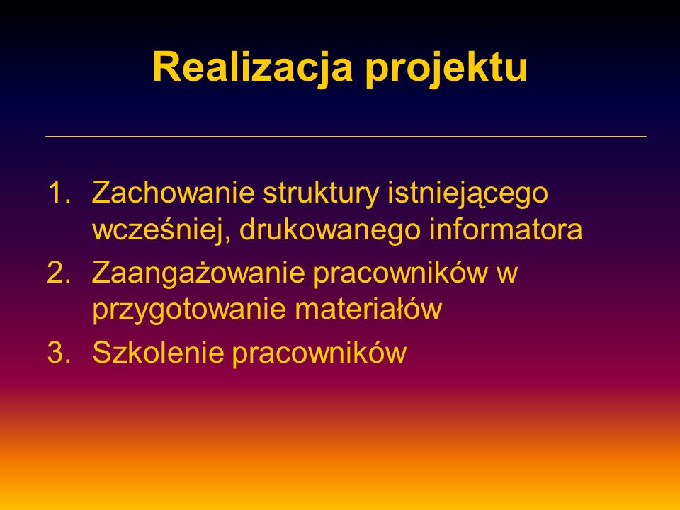 Realizacja projektu Zachowanie struktury istniejącego wcześniej, drukowanego informatora. Zaangażowanie pracowników w przygotowanie materiałów.