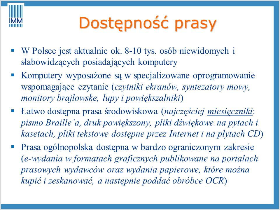 Dostępność prasy W Polsce jest aktualnie ok. 8-10 tys. osób niewidomych i słabowidzących posiadających komputery.