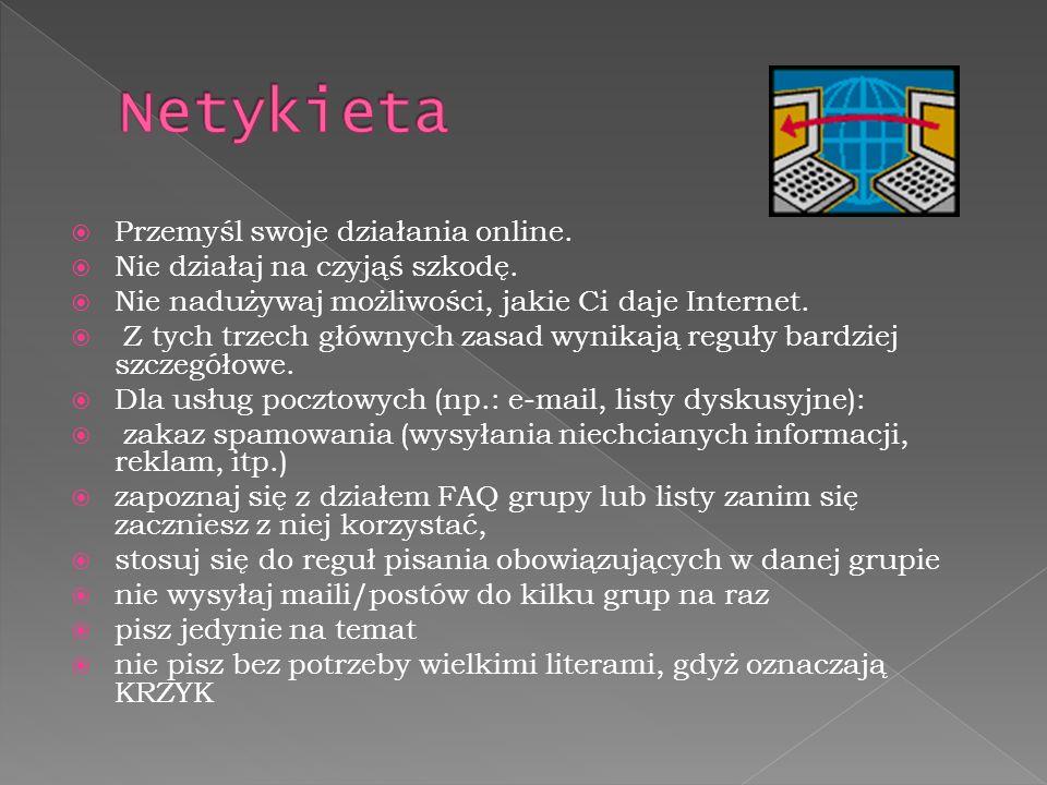 Netykieta Przemyśl swoje działania online.