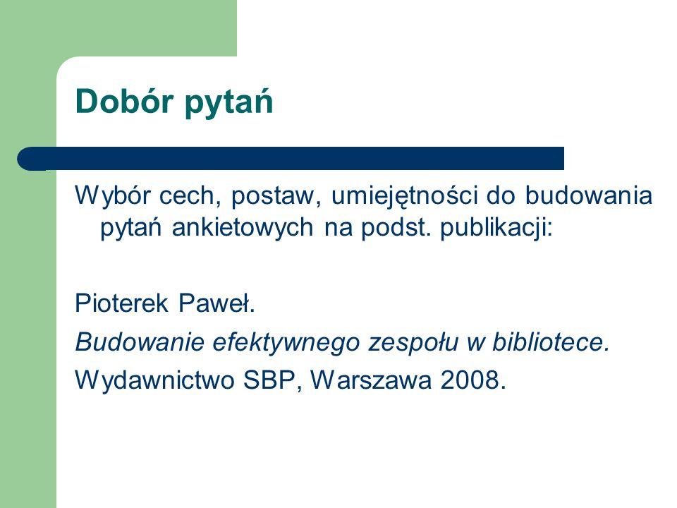 Dobór pytań Wybór cech, postaw, umiejętności do budowania pytań ankietowych na podst. publikacji: Pioterek Paweł.