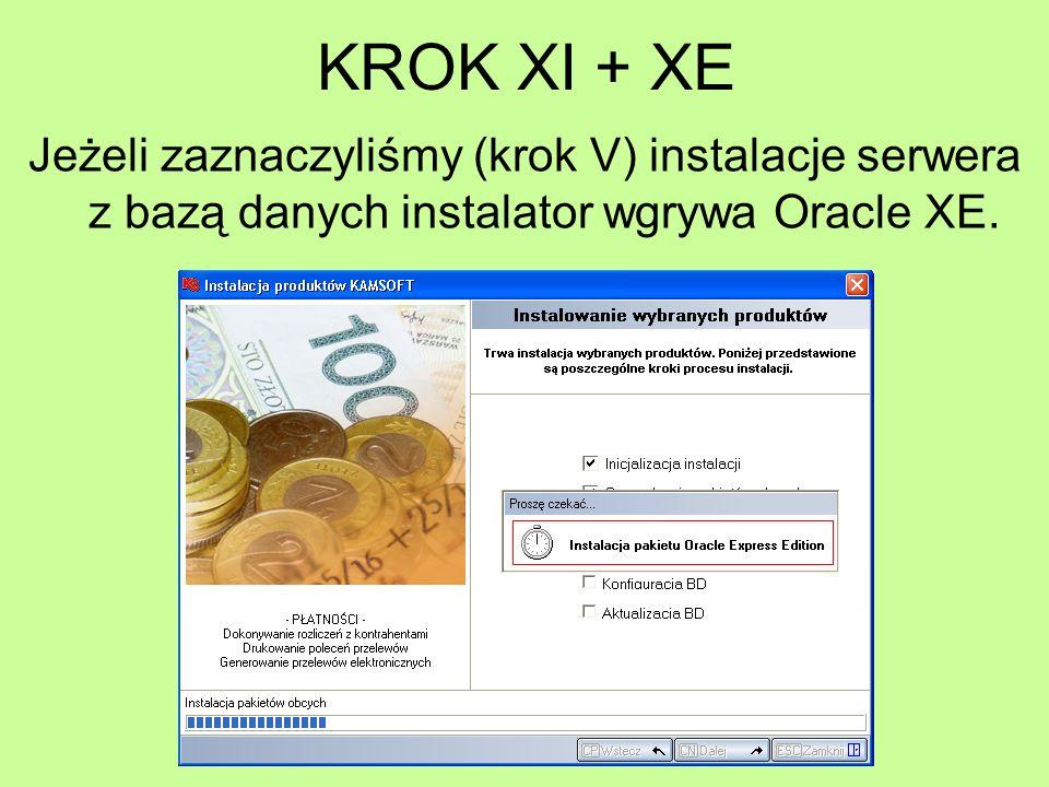 KROK XI + XE Jeżeli zaznaczyliśmy (krok V) instalacje serwera z bazą danych instalator wgrywa Oracle XE.