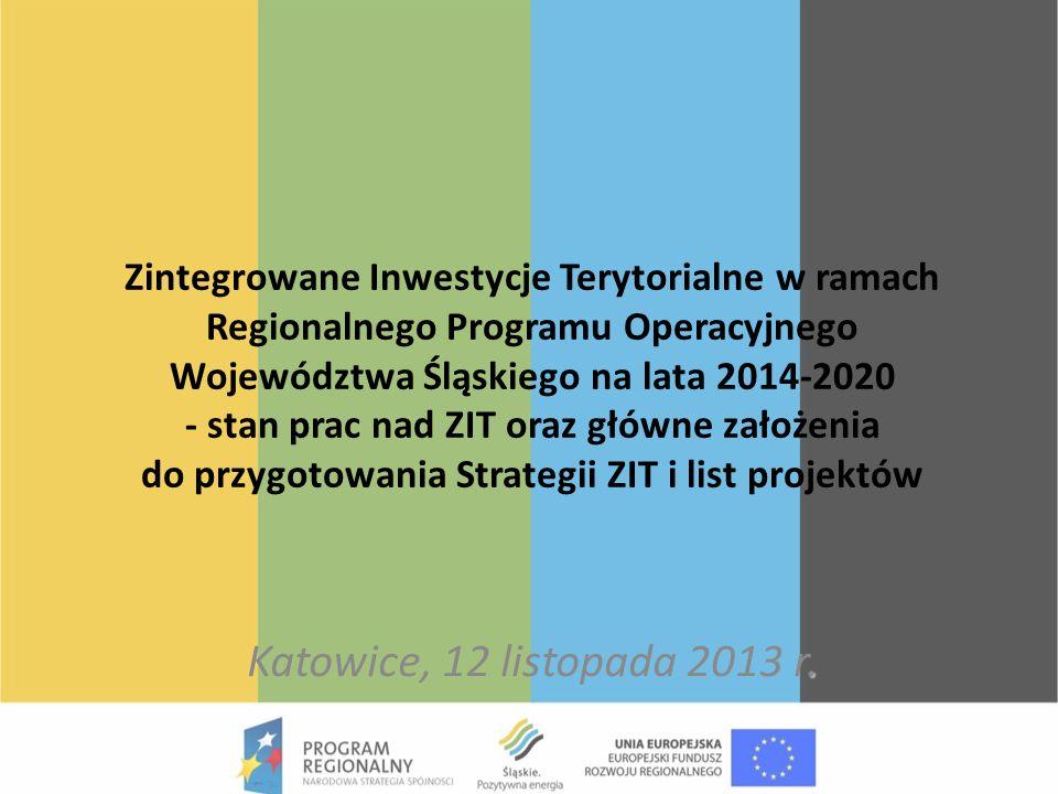 Zintegrowane Inwestycje Terytorialne w ramach Regionalnego Programu Operacyjnego Województwa Śląskiego na lata 2014-2020 - stan prac nad ZIT oraz główne założenia do przygotowania Strategii ZIT i list projektów