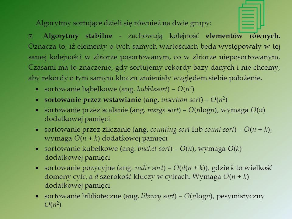  Algorytmy sortujące dzieli się również na dwie grupy: