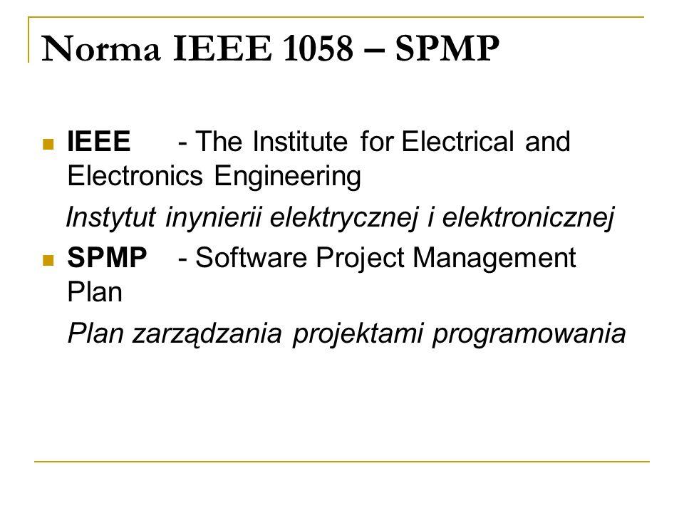 Norma IEEE 1058 – SPMP IEEE - The Institute for Electrical and Electronics Engineering. Instytut inynierii elektrycznej i elektronicznej.