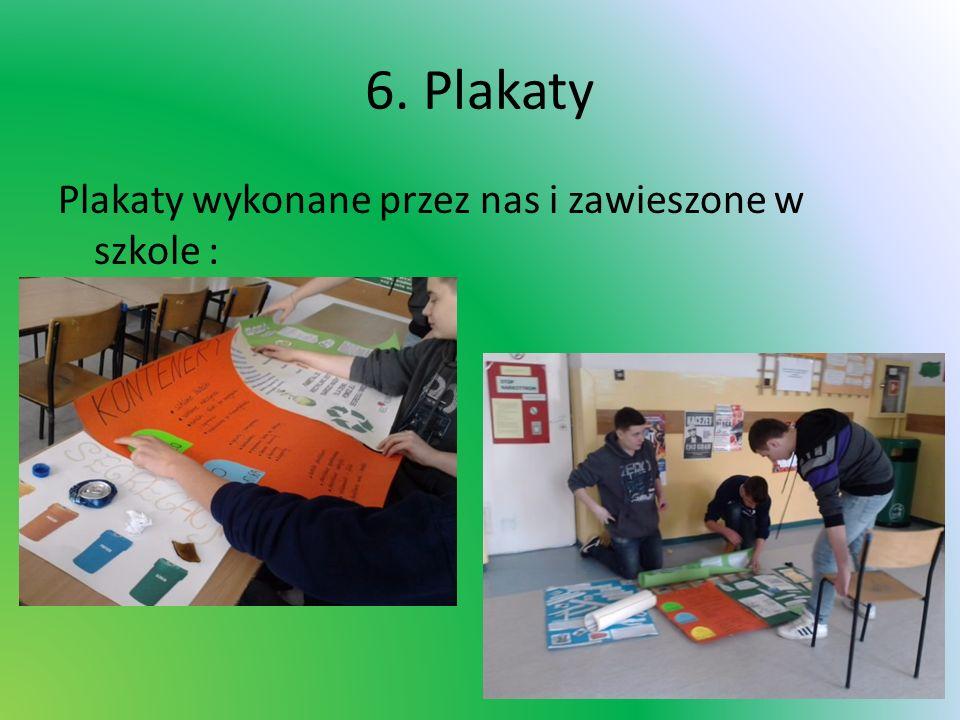 6. Plakaty Plakaty wykonane przez nas i zawieszone w szkole :
