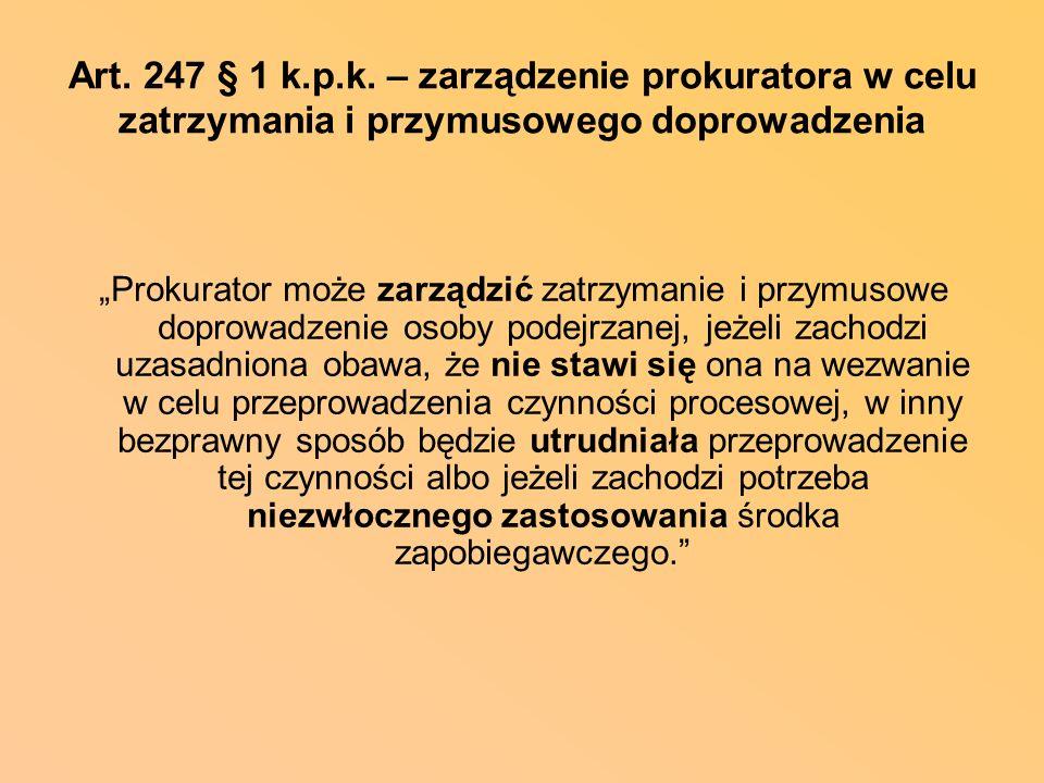 Art. 247 § 1 k.p.k. – zarządzenie prokuratora w celu zatrzymania i przymusowego doprowadzenia
