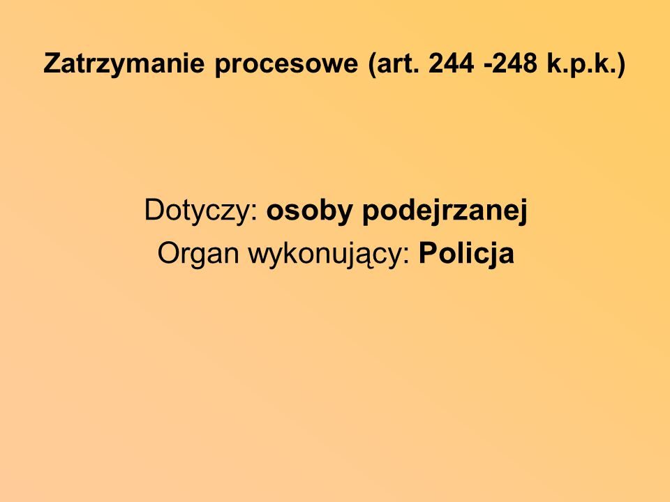 Zatrzymanie procesowe (art. 244 -248 k.p.k.)