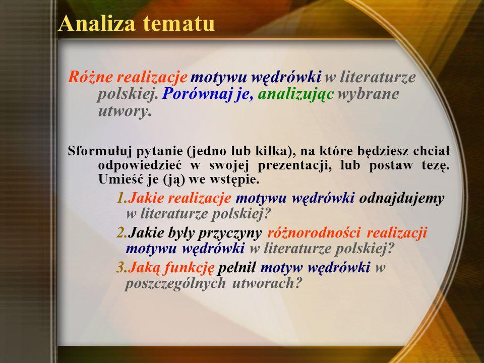 Analiza tematuRóżne realizacje motywu wędrówki w literaturze polskiej. Porównaj je, analizując wybrane utwory.