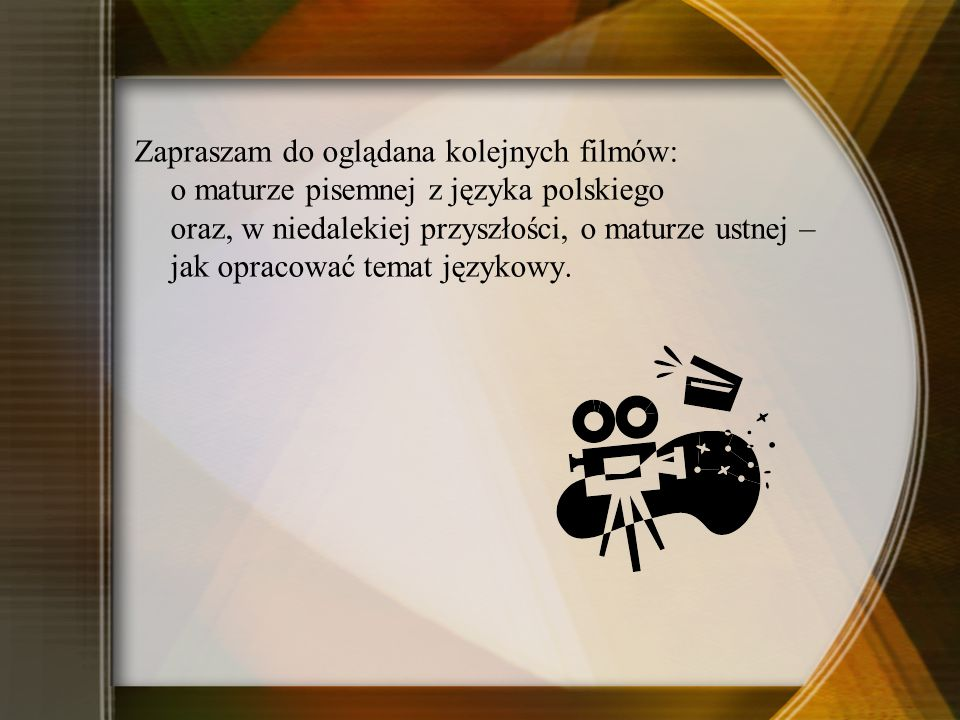 Zapraszam do oglądana kolejnych filmów: o maturze pisemnej z języka polskiego oraz, w niedalekiej przyszłości, o maturze ustnej – jak opracować temat językowy.