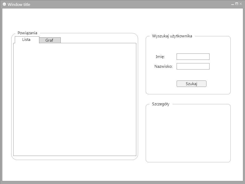 Window title Powiązania Wyszukaj użytkownika Graf Lista Imię: Nazwisko: Szukaj Szczegóły