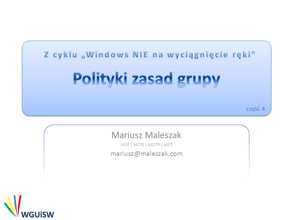 Mariusz Maleszak MCP | MCTS | MCITP | MCT mariusz@maleszak.com