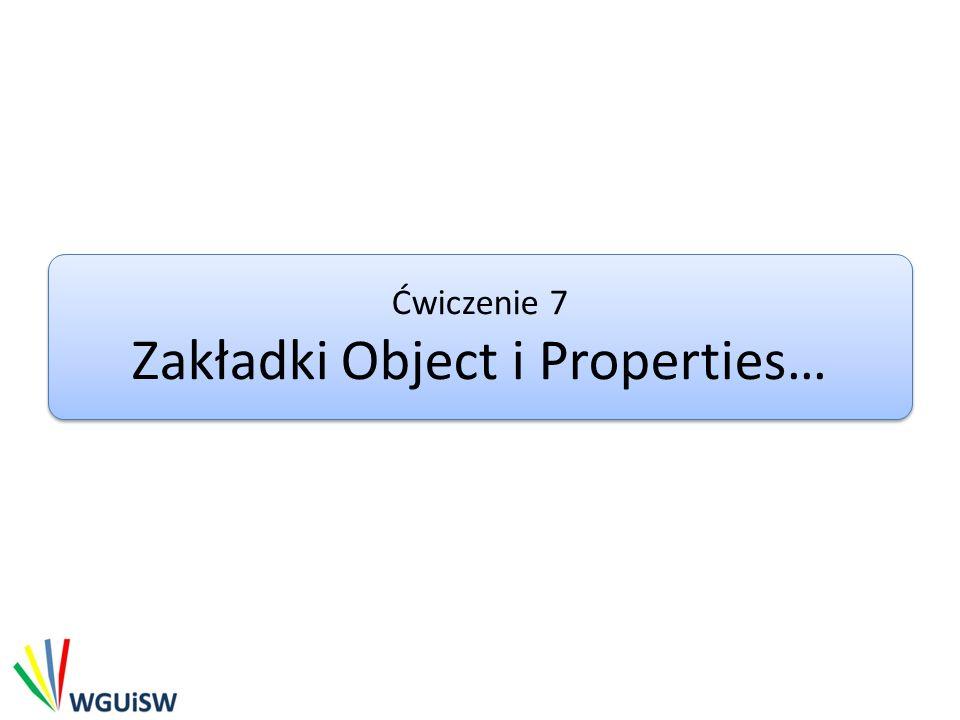 Ćwiczenie 7 Zakładki Object i Properties…