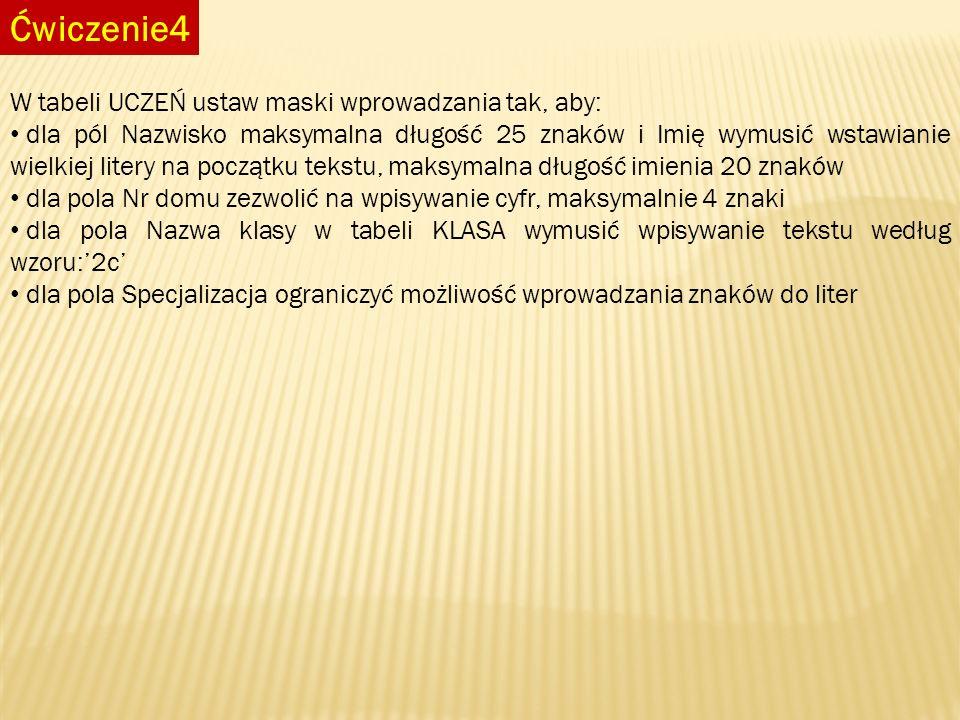 Ćwiczenie4 W tabeli UCZEŃ ustaw maski wprowadzania tak, aby: