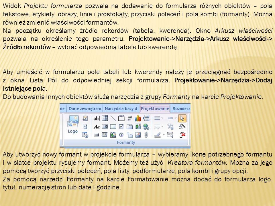 Widok Projektu formularza pozwala na dodawanie do formularza różnych obiektów – pola tekstowe, etykiety, obrazy, linie i prostokąty, przyciski poleceń i pola kombi (formanty). Można również zmienić właściwości formantów.