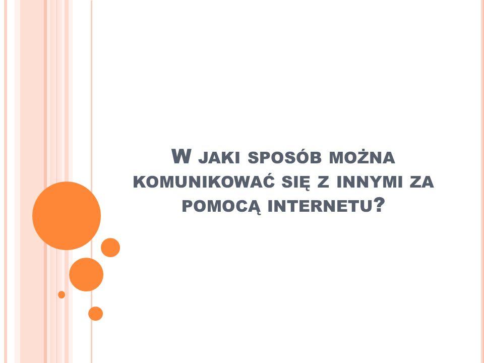 W jaki sposób można komunikować się z innymi za pomocą internetu