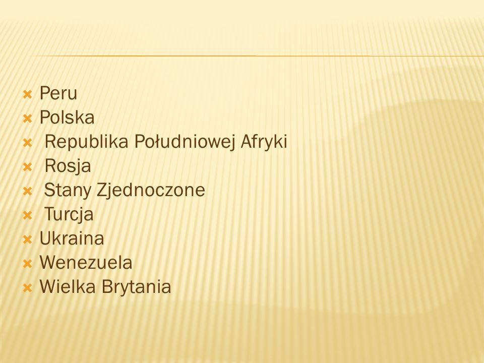 Peru Polska. Republika Południowej Afryki. Rosja. Stany Zjednoczone. Turcja. Ukraina. Wenezuela.