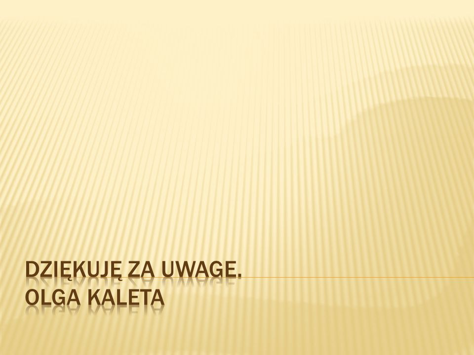 Dziękuję za uwage. Olga Kaleta