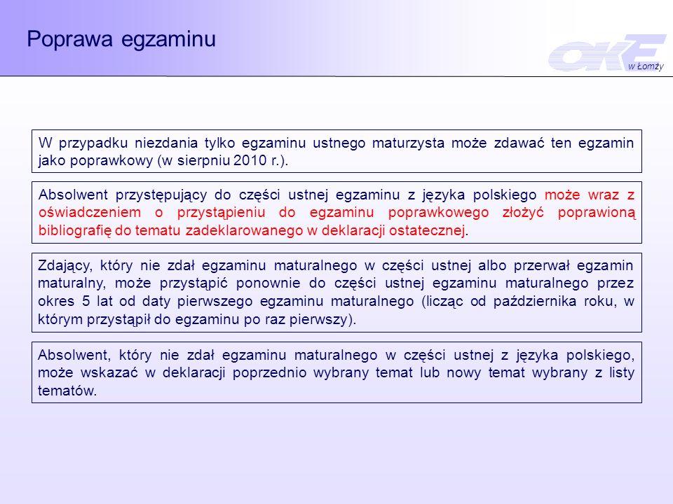 Poprawa egzaminu w Łomży. W przypadku niezdania tylko egzaminu ustnego maturzysta może zdawać ten egzamin jako poprawkowy (w sierpniu 2010 r.).
