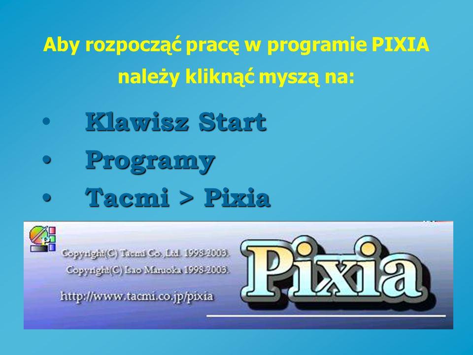 Aby rozpocząć pracę w programie PIXIA należy kliknąć myszą na: