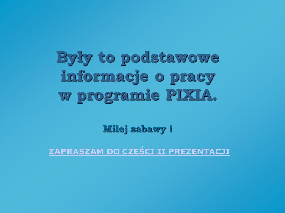 Były to podstawowe informacje o pracy w programie PIXIA. Miłej zabawy