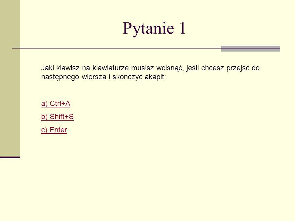 Pytanie 1 Jaki klawisz na klawiaturze musisz wcisnąć, jeśli chcesz przejść do następnego wiersza i skończyć akapit: