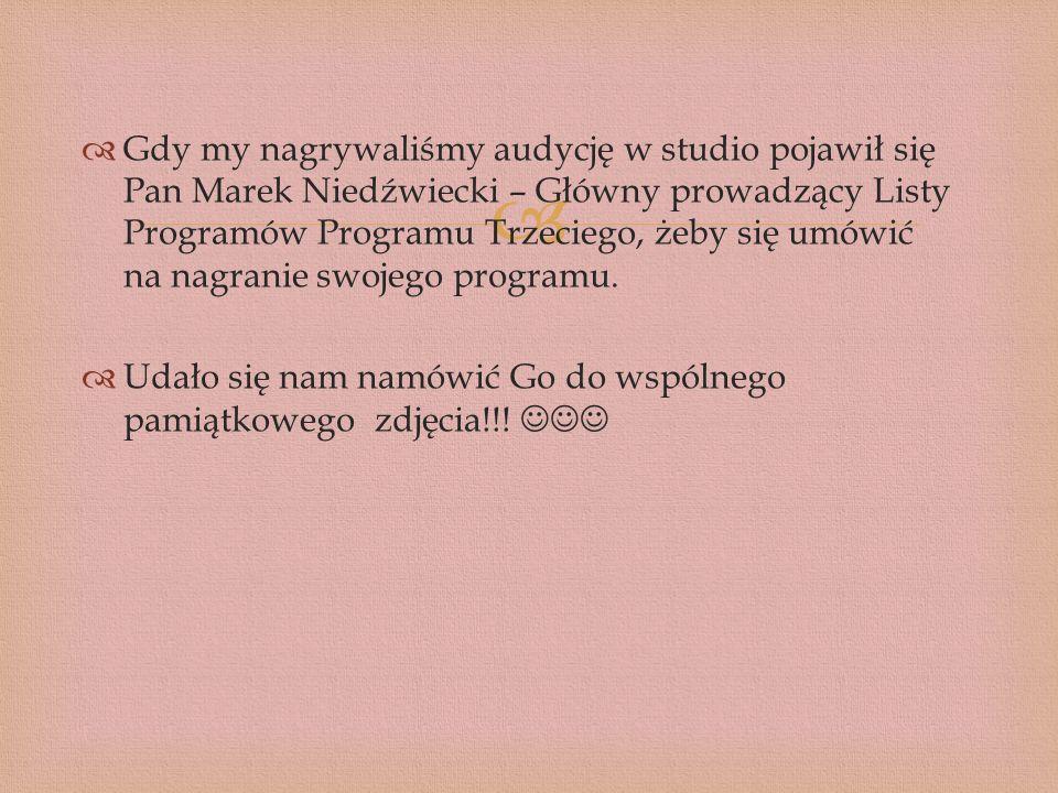 Gdy my nagrywaliśmy audycję w studio pojawił się Pan Marek Niedźwiecki – Główny prowadzący Listy Programów Programu Trzeciego, żeby się umówić na nagranie swojego programu.
