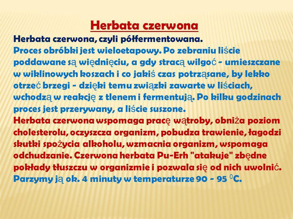 Herbata czerwona Herbata czerwona, czyli półfermentowana.