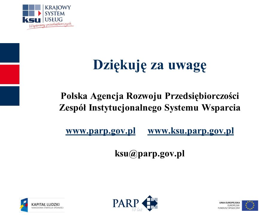 Dziękuję za uwagę Polska Agencja Rozwoju Przedsiębiorczości