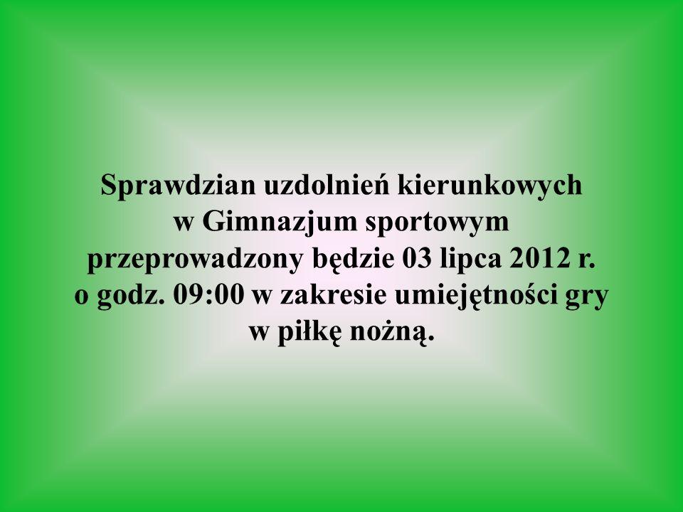 Sprawdzian uzdolnień kierunkowych w Gimnazjum sportowym przeprowadzony będzie 03 lipca 2012 r.